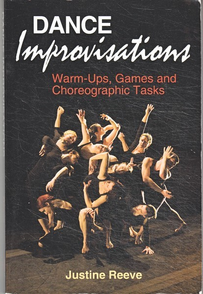 Justine Reeve Dance Improvisations: Warm-Ups, Games and Choreographic Tasks