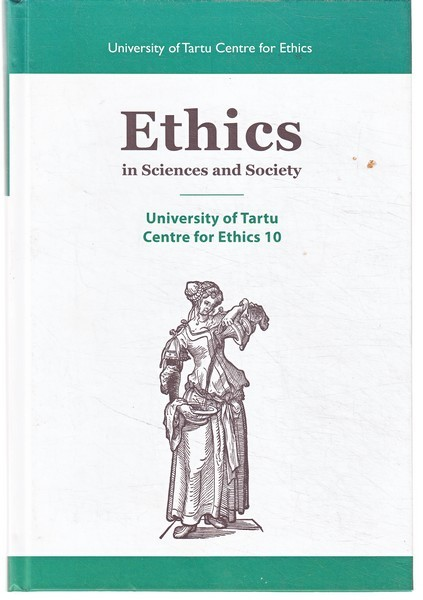 Ethics in sciences and society : University of Tartu Centre for Ethics 10