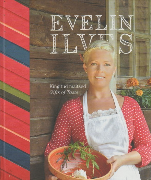 Evelin Ilves Kingitud maitsed = Gifts of taste