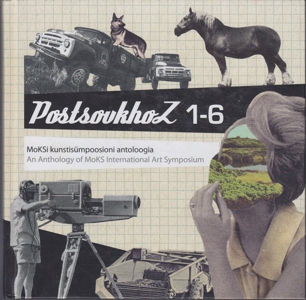 PostsovkhoZ 1-6 : MoKSi kunstisümpoosioni antoloogia = An Anthology of MoKS International Art Symposium