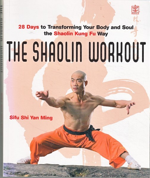 Sifu Shi Yan Ming Shaolin Workout: 28 Days to Transforming Your Body, Mind and Spirit with Kung Fu